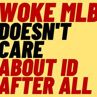 WOKE MLB Didn't Really Care About Voter ID After All