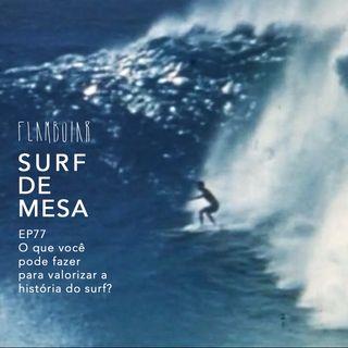 77 - O que você pode fazer para valorizar a história do surf?