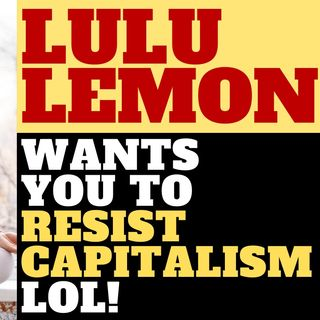 LULU LEMON WANTS YOU TO RESIST CAPITALISM