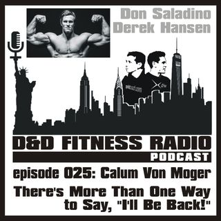 D&D Fitness Radio Podcast - Episode 025: Calum Von Moger - I'll Be Back