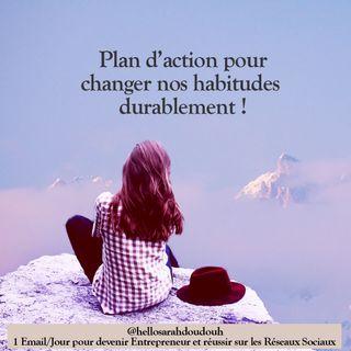 Épisode #15 Le plan d'action pour changer nos habitudes durablement !