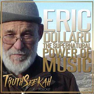 Eric Dollard | The Supernatural Power Of Music, Spirits, Entities, Pythagoras & Spirituality