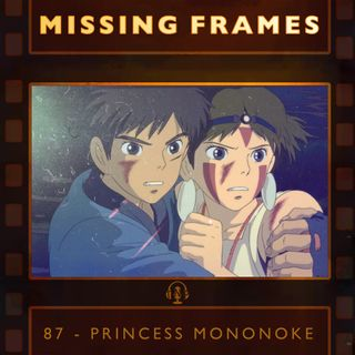 Episode 87 - Princess Mononoke