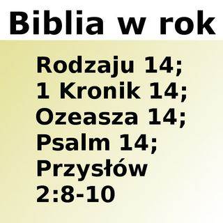014 - Rodzaju 14, 1 Kronik 14, Ozeasza 14, Psalm 14, Przysłów 2:8-10