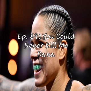 Ep. 69: You Could Never Kill Me Dana