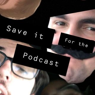 Save It For The Podcast