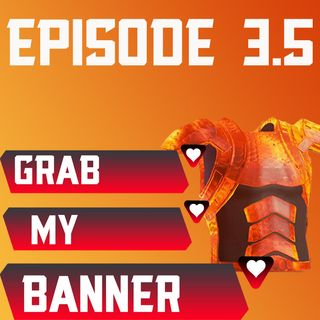 Episode 3.5: ARMOR IS BACK, BABY! LETS GO!