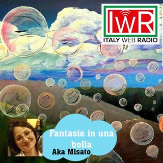 Fantasie in una bolla - quinta puntata -