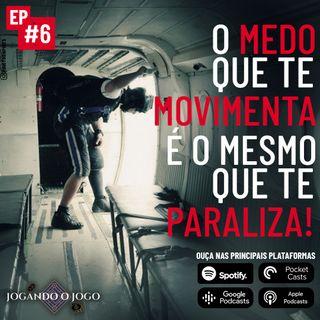 Episódio 6 - O medo que te movimenta é o mesmo que te paralisa