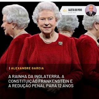 A Rainha da Inglaterra, a Constituição Frankenstein e a redução penal para 12 anos