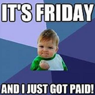 It's Friday Night and I didn't get paid