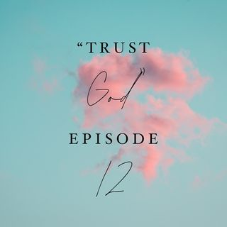 Trust God- Episode 12