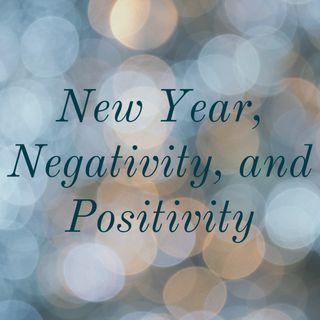 New Year, Negativity, and Positivity