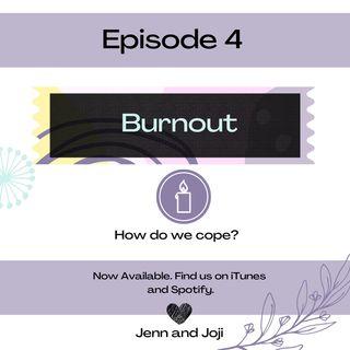 Episode 4 BURNOUT