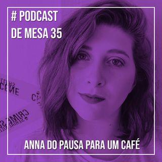 Podcast de Mesa #35 - Anna do Pausa para um Café