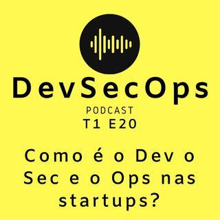 #20 - Como é o Dev o Sec e o Ops nas startups?