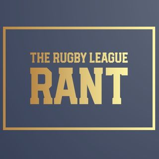The Rugby League Rant Ep2 - Rd 24 Preview