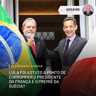 Lula foi astuto a ponto de corromper o presidente da França e o premiê da Suécia?
