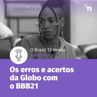 #36 - Os erros e acertos da Globo com o BBB21