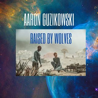 Aaron Guzikowski Raised By Wolves