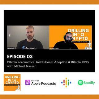 Episode 03 - Bitcoin Economics, Institutional Adoption & Bitcoin ETFs with Michael Nasser