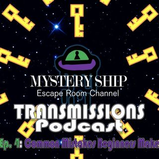 Ep4 Common Mistakes Beginners Make In An Escape Rooms - Mystery Ship Transmissions Podcast