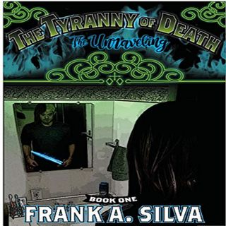 "Frank A. Silva Author of ""The Tyranny Of Death: The Unraveling"""