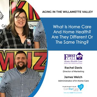 3/24/18: Rachel Davis and James Welch with First Call Home Health | What is Home Care and Home Health? Are they different or the same thing?