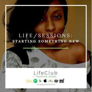 "LifeClub w/ Tashima Jones ""Life/Sessions: Starting Something New"""