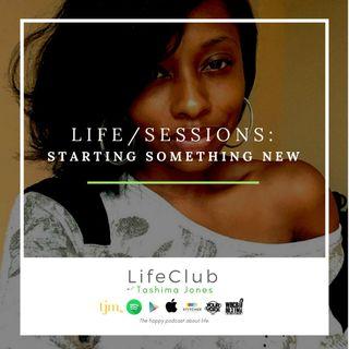 """LifeClub w/ Tashima Jones """"Life/Sessions: Starting Something New"""""""