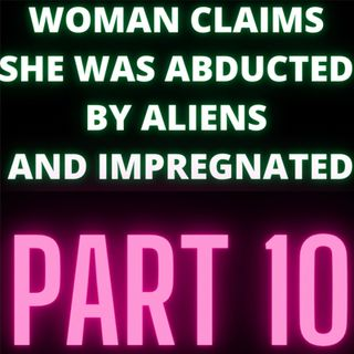 Woman Claims She Was Abducted By Aliens and Impregnated - Audrey - Part 10