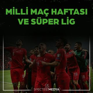 Specter Spor 1. Bölüm - Milli Maç Haftası ve Süper Lig Değerlendirmesi