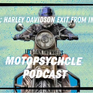 The Exit of Harley Davidson from India I Motopsychcle Podcast I Episode 18