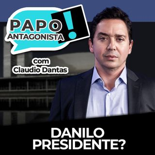 Danilo presidente? - Papo Antagonista com Claudio Dantas e Danilo Gentili