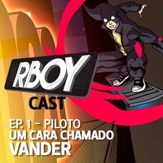 RBoycast - Ep. Piloto - Um cara chamado Vander
