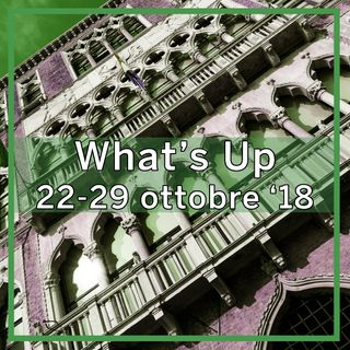 What's Up: 22-29 ottobre 2018