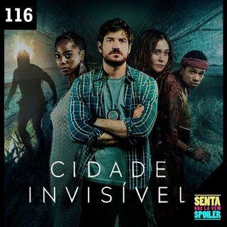 EP 116 - Cidade Invisível