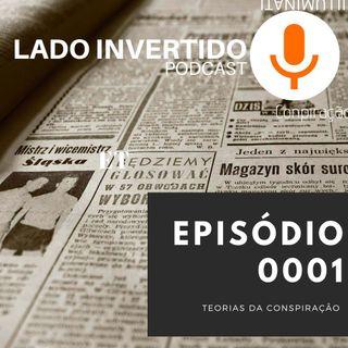 Lado Invertido#001 - Teorias da Conspiração