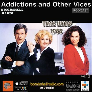 Addictions and Other Vices 539 - Time Warp 1988 Part Two