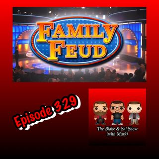 Episode 329: Family Feud (Special Guests: Mandy Reilly, Kyle Crane & Kyle Palkowski)