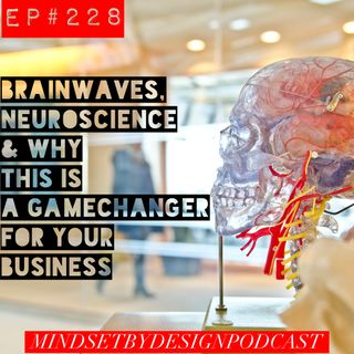 #228: Brain Waves, Neuroscience & Why This is A Game Changer for your Business