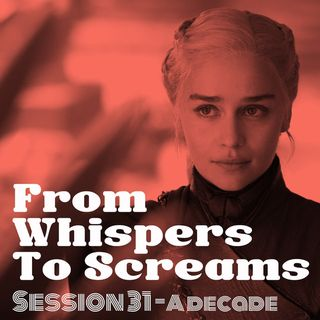 From Whispers To Screams : Session#31//Overview of a Decade