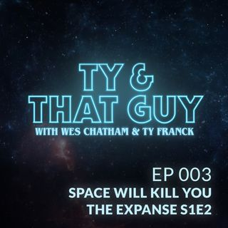 Ep. 003 - Space Will Kill You and The Expanse S1E2