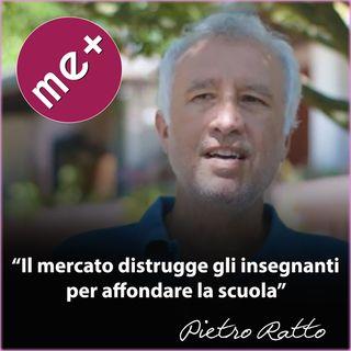 Il mercato distrugge gli insegnanti per affondare la scuola. Pietro Ratto