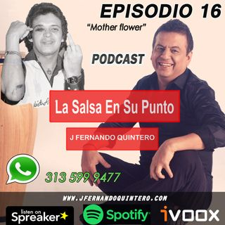 "EPISODIO 16-Héctor Lavoe ""mother Flower"""