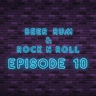 Beer Rum & Rock N Roll - Episode 10