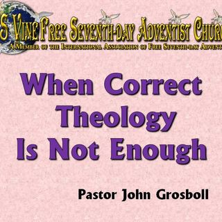 When Correct Theology Is Not Enough