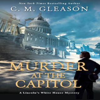 C. M. Gleason - Murder at the Capitol Book 3, Lincoln's White House Mysteries