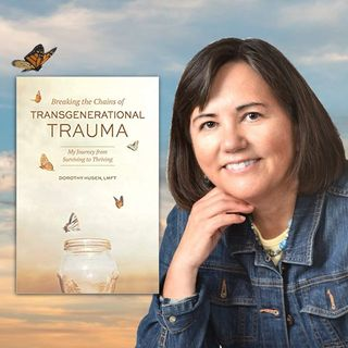Breaking the Chains of Transgenerational Trauma with Dorothy Husen