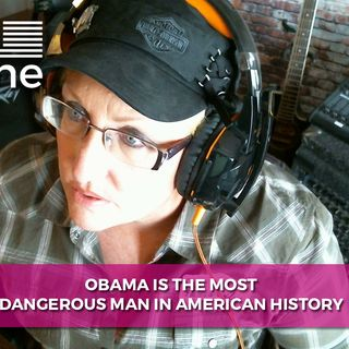 OBAMA THE MOST DANGEROUS MAN IN AMERICAN HISTORY